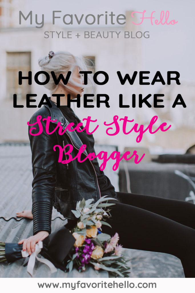 My Favorite Hello Blog // Wear Leather Like a Street Style Blogger // Leather skirts outfits // Leather leggings outfits // Leather Booties outfits